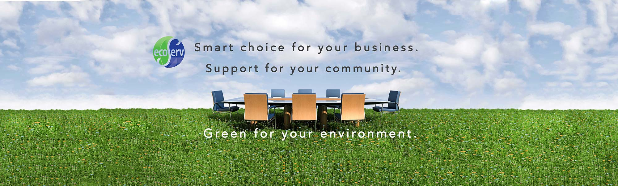 Smart choice for your business. Support for your community. Green for your environment.